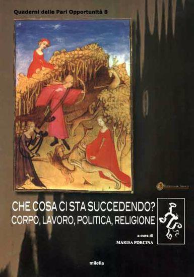 Immagine di CHE COSA CI STA SUCCENDENDO? CORPO LAVORO POLITICA RELIGIONE (QUADERNI DELLE PARI OPPORTUNITA`)