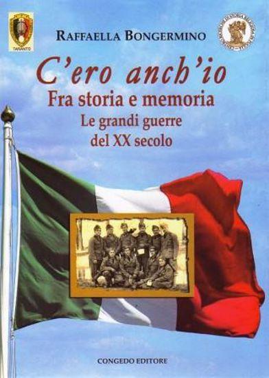Immagine di C`ERO ANCH`IO FRA STORIA E MEMORIA LE GRANDI GUERRE DEL XX SECOLO