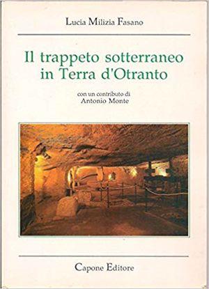 Immagine di IL TRAPPETO SOTTERRANEO IN TERRA D`OTRANTO