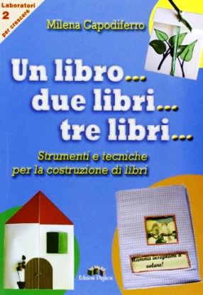 Immagine di UN LIBRO... DUE LIBRI... TRE LIBRI... STRUMENTI E TECNICHE PER LA COSTRUZIONE DI LIBRI