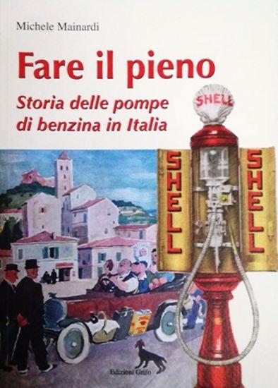 Immagine di FARE IL PIENO - STORIA DELLE POMPE DI BENZINA IN ITALIA