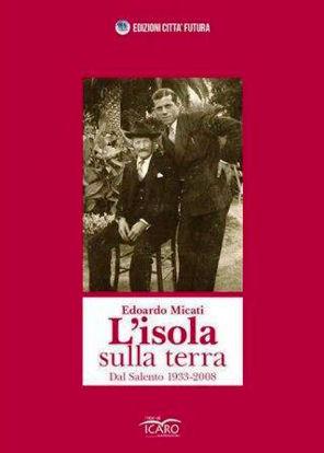 Immagine di L`ISOLA SULLA TERRA. DAL SALENTO 1933-2008