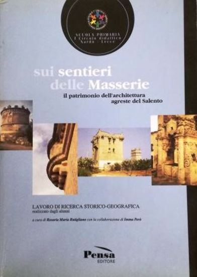 Immagine di SUI SENTIERI DELLE MASSERIE. IL PATRIMONIO DELL`ARCHITETTURA AGRESTE DEL SALENTO
