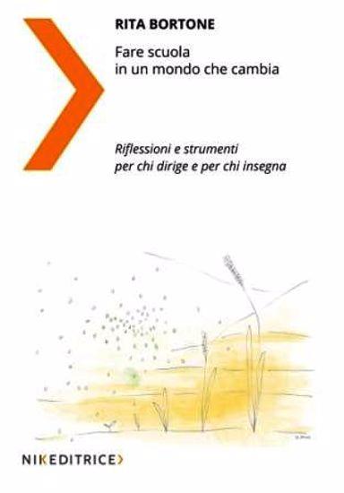 Immagine di FARE SCUOLA IN UN MONDO CHE CAMBIA - RIFLESSIONI E STRUMENTI PER CHI DIRIGE E PER CHI INSEGNA
