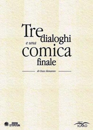 Immagine di TRE DIALOGHI E UNA COMICA FINALE