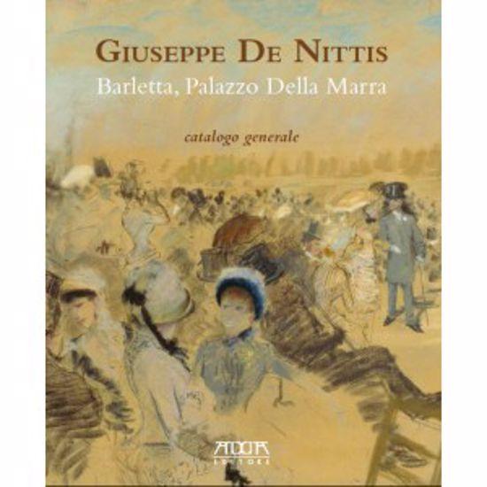 Immagine di GIUSEPPE DE NITTIS. BARLETTA, PALAZZO DELLA MARRA. CATALOGO GENERALE.