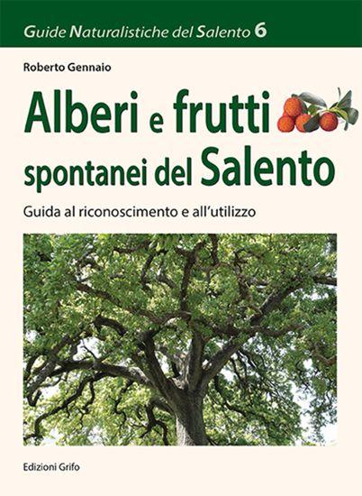 Immagine di ALBERI E FRUTTI SPONTANEI DEL SALENTO - GUIDA AL RICONOSCIMENTO E ALL`UTILIZZO