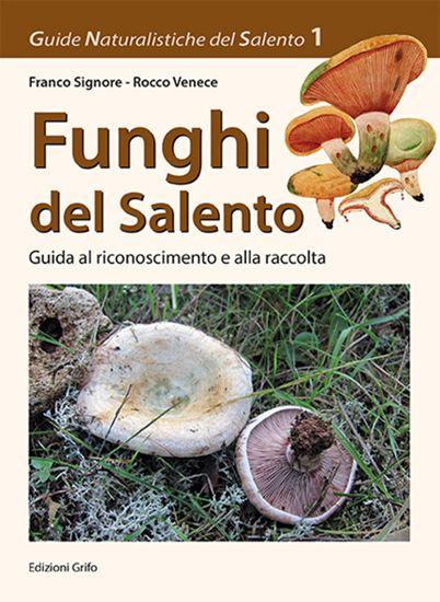 Immagine di FUNGHI DEL SALENTO - GUIDA AL RICONOSCIMENTO E ALLA RACCOLTA