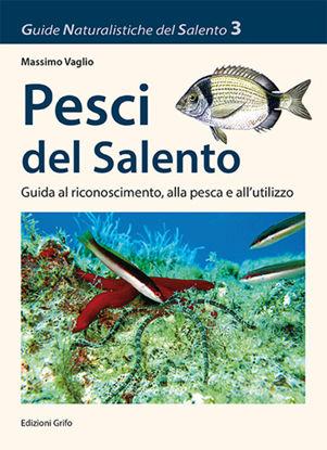 Immagine di PESCI DEL SALENTO - GUIDA AL RICONOSCIMENTO, ALLA PESCA E ALL`UTILIZZO