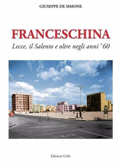 Immagine di FRANCESCHINA. LECCE IL SALENTO E OLTRE NEGLI ANNI 60