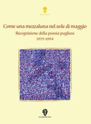 Immagine di COME UNA MEZZALUNA NEL SOLE DI MAGGIO. RICOGNIZIONE DELLA POESIA PUGLIESE 1975-1994