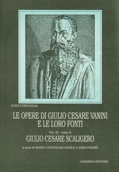 Immagine di LE OPERE DI GIULIO CESARE VANINI E LE LORO FONTI . Vol.3° Tomo 2. GIULIO CESARE SCALIGERO