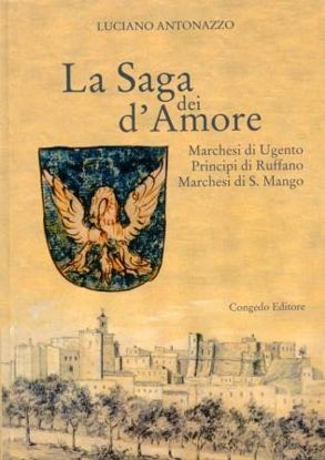 Immagine di LA SAGA DEI D`AMORE. MARCHESI DI UGENTO, PRINCIPI DI RUFFANO, MARCHESI DI S. MANGO