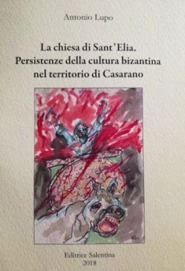 Immagine di LA CHIESA DI SANT`ELIA. PERSISTENZE DELLA CULTURA BIZANTINA NEL TERRITORIO DI CASARANO