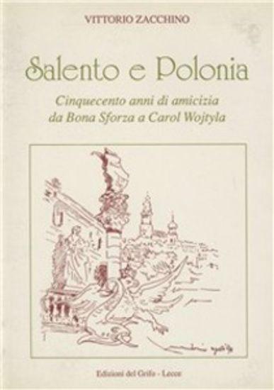 Immagine di SALENTO E POLONIA. CINQUECENTO ANNI DI AMICIZIA DA BONA SFORZA A CAROL WOJTYLA
