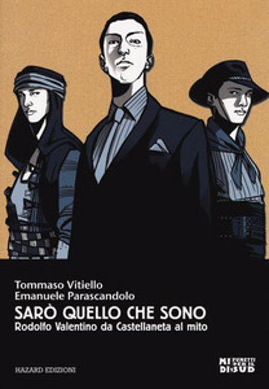 Immagine di SARO` QUELLO CHE SONO. RODOLFO VALENTINO DA CASTELLANETA AL MITO