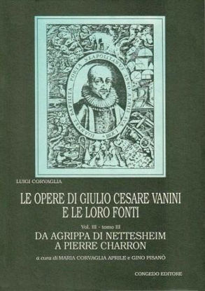 Immagine di LE OPERE DI GIULIO CESARE VANINI E LE LORO FONTI. Vol. 3 tomo 3.  DA AGRIPPA DI NETTESHEIM A PIERRE CHARRON