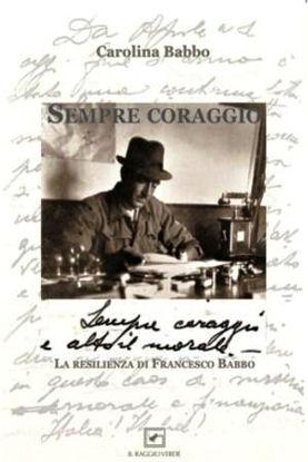 Immagine di SEMPRE CORAGGIO. LA RESILIENZA DI FRANCESCO BABBO