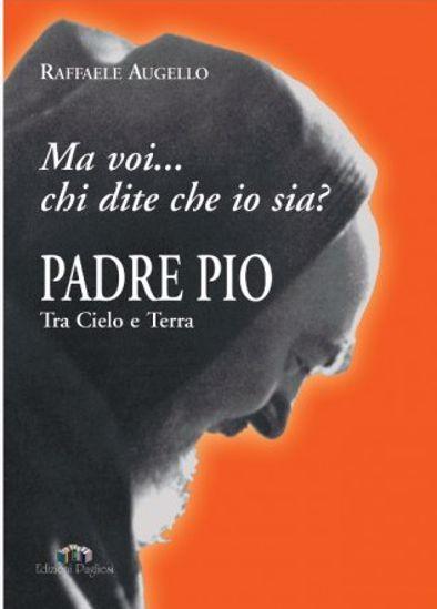 Immagine di PADRE PIO TRA CIELO E TERRA. «MA VOI CHI DITE CHE IO SIA?»