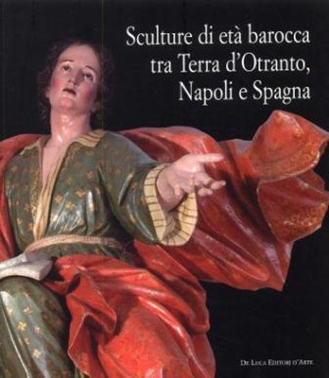 Immagine di SCULTURE DI ETA` BAROCCA TRA TERRA D`OTRANTO, NAPOLI E SPAGNA. CATALOGO DELLA MOSTRA (LECCE, 16 ...