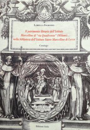Immagine di IL PATRIMONIO LIBRARIO DELL`ISTITUTO MARCELLINE DI «VIA QUADRONNO» (MILANO) NELLA BIBLIOTECA DELL'ISTITUTO SUORE MARCELLINE DI LECCE - Catalogo
