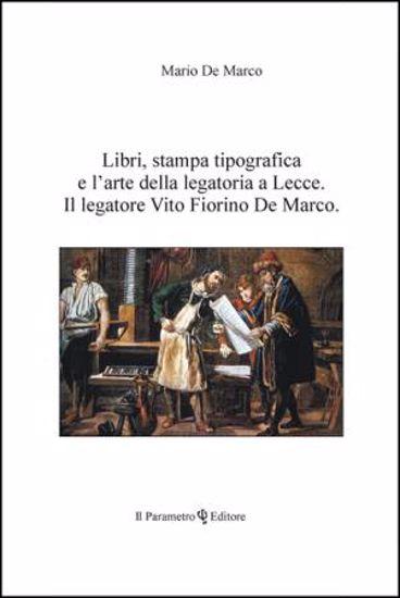 Immagine di LIBRI STAMPA TIPOGRAFICA E L`ARTE DELLA LEGATORIA A LECCE. IL LEGATORE VITO FIORINO DE MARCO
