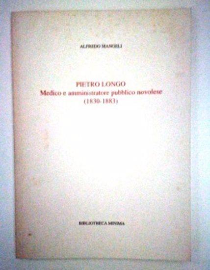 Immagine di PIETRO LONGO. MEDICO E AMMINISTRATORE PUBBLICO NOVOLESE (1830 - 1883)