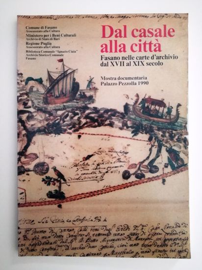 Immagine di DAL CASALE ALLE CITTA` - FASANO NELLE CARTE D`ARCHIVIO DAL VXII AL XIX SECOLO