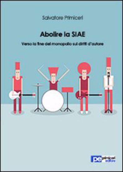 Immagine di Abolire la SIAE. Verso la fine del monopolio sui diritti d'autore
