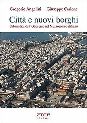Immagine di CITTA` E NUOVI BORGHI. URBANISTICA DELL`OTTOCENTO NEL MEZZOGIORNO ITALIANO