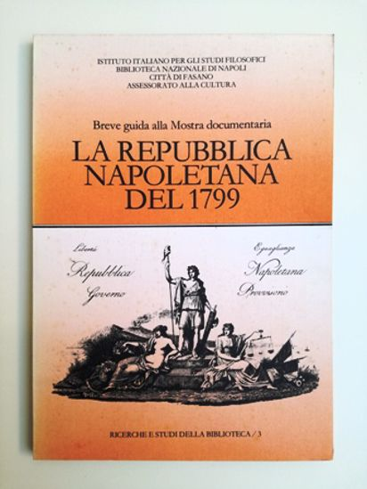 Immagine di LA REPUBBLICA NAPOLETANA DELL`ANNO 1799 - BREVE GUIDA ALLA MOSTRA DOCUMENTARIA