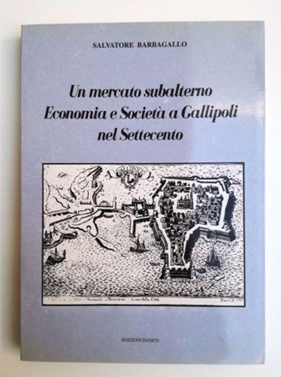 Immagine di UN MERCATO SUBALTERNO. ECONOMIA E SOCIETA` A GALLIPOLI NEL SETTECENTO