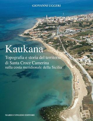 Immagine di KAUKANA. TOPOGRAFIA E STORIA DEL TERRITORIO DI SANTA CROCE CAMERINA SULLA COSTA MERIDIONALE SICILIA
