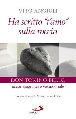 Immagine di HA SCRITTO «T`AMO» SULLA ROCCIA. DON TONINO BELLO ACCOMPAGNATORE VOCAZIONALE