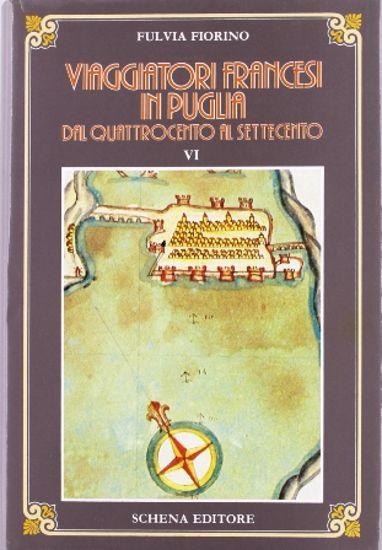 Immagine di VIAGGIATORI FRANCESI IN PUGLIA DAL `400 AL `700. VOL. 6 tomo 1:  dal Quattrocento al SettecentoNTO