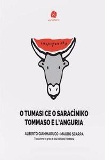 Immagine di O TUMASI CE O SARACI`NIKO-TOMMASO E L`ANGURIA. TESTO GRIKO SALENTINO A FRONTE.