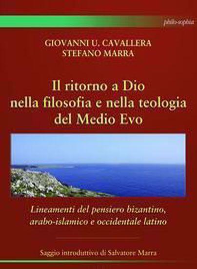 Immagine di IL RITORNO A DIO NELLA FILOSOFIA E NELLA TEOLOGIA DEL MEDIO EVO. LINEAMENTI DEL PENSIERO BIZANTINO
