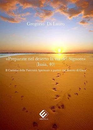 Immagine di PREPARATE NEL DESERTO LA VIA DEL SIGNORE. IL CARISMA DELLA PATERNITA` SPIRITUALE A PARTIRE DAL DESER