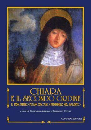Immagine di Chiara e il Secondo Ordine. Il fenomeno francescano femminile nel Salento