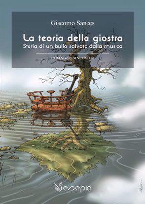 Immagine di LA TEORIA DELLA GIOSTRA. STORIA DI UN BULLO SALVATO DALLA MUSICA.  Romanzo Sinfonico