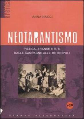 Immagine di NEOTARANTISMO Pizzica, transe e riti dalle campagne alle metropoli + Cd