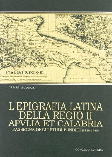 Immagine di L'epigrafia latina della regio secunda. Apulia et Calabria. Rassegna degli studi e indici