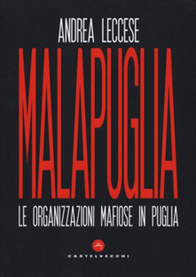 Immagine di MALAPUGLIA. LE ORGANIZZAZIONI MAFIOSE IN PUGLIA
