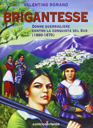 Immagine di BRIGANTESSE. DONNE GUERRIGLIERE CONTRO LA CONQUISTA DEL SUD (1860-1870)