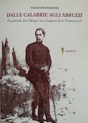 Immagine di DALLE CALABRIE AGLI ABRUZZI. IL GENERALE JOSE` BORGES TRA I BRIGANTI DI RE FRANCESCO II