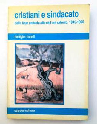 Immagine di CRISTIANI E SINDACATO. DALLA FASE UNITARIA ALLA CISL NEL SALENTO. 1943 / 1955