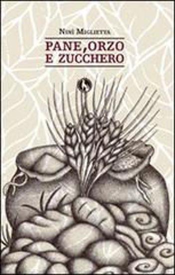 Immagine di PANE, ORZO E ZUCCHERO