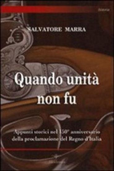 Immagine di QUANDO UNITA` NON FU. APPUNTI STORICI NEL 150° ANNIVERSARIO DELLA PROCLAMAZIONE DEL REGNO D`ITALIA