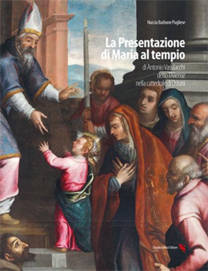 Immagine di LA PRESENTAZIONE DI MARIA AL TEMPIO. ANTONIO VASSILACCHI DETTO L`ALIENSE NELLA CATTEDRALE DI OSTUNI