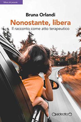 Immagine di NONOSTANTE, LIBERA. IL RACCONTO COME ATTO TERAPEUTICO